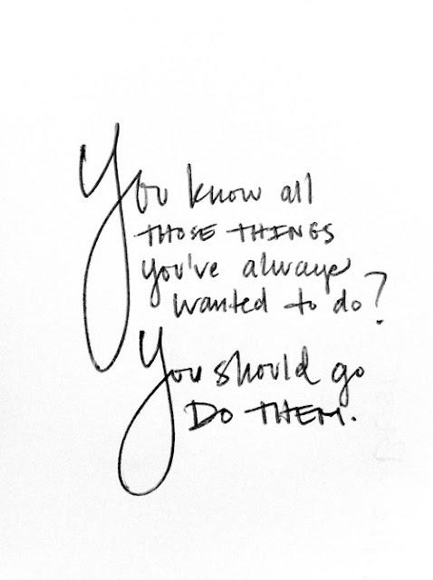 ¿Viste todas esas cosas que siempre quisiste hacer? Deberías hacerlas